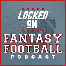 Locked On Fantasy Football – Daily NFL Fantasy Football Podcast