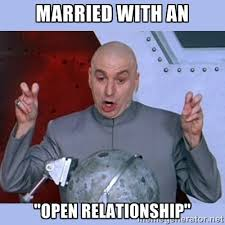 "MARRIED WITH AN ""OPEN RELATIONSHIP"" - Dr Evil meme 