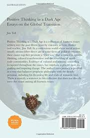 positive thinking in a dark age essays on the global transition  positive thinking in a dark age essays on the global transition jim tull c s drury 9780991440924 com books