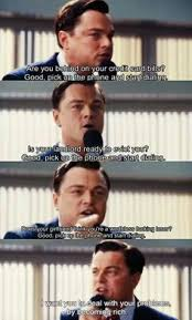 His scene at the start really got me excited for the next three hours. 17 Wolf On Wall Street Ideas Wall Street Wolf Of Wall Street Movie Quotes