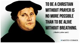 To Be A Christian Without Prayer Quote Best Of Martin Luther Said Quotes 24 Motto Cosmos Wonderful People Said