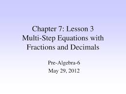chapter 7 lesson 3multi step equations with fractions and decimals