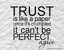 trust-quotes-trust-is-like-a-paper-once-its-crumpled-it-cant-be-perfect.jpg via Relatably.com