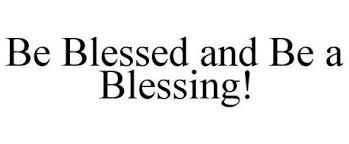 Image result for blessed to be a blessing