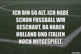 Ich Bin So Alt Ich Habe Schon Fussball Wm Gesc Istdaslustigde