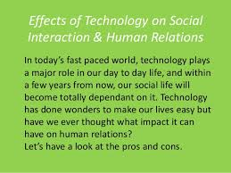social interaction impact of technology effects of technology on socialinteraction human relationsin today s fast paced world technology playsa major pro