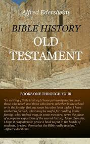 history old testament books one through four the works of alfred edersheim