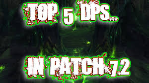 Dps Charts 7 2 5 Top 5 Dps In World Of Warcraft Legion Patch 7 2