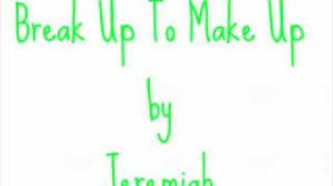 break up to make up by jeremiah