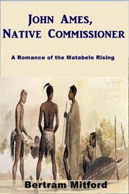 <b>John Ames</b>, Native Commissioner eBook by <b>Bertram Mitford</b> ...