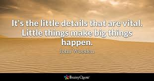 John Wooden Quotes Best It's The Little Details That Are Vital Little Things Make Big