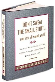 Don T Sweat The Small Stuff Quotes Interesting Top 48 Quotes From Don't Sweat The Small Stuff By Richard Carlson