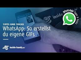 Whatsapp So Einfach Versendest Du Selbstgemachte Gifs
