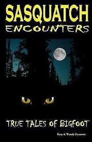 Sasquatch Encounters : True Tales of Bigfoot by Gary Swanson and Wendy  Swanson (2017, Paperback) for sale online   eBay