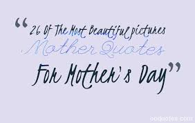 Beautiful Mama Quotes Best Of 24 Of The Most Beautiful Pictures Mother Quotes For Mother's Day