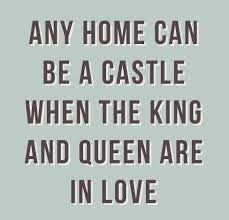 King And Queen Love Quotes Gorgeous Any home can be a castle when the king and queen are in love Love