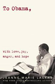 To Obama With Love Joy Anger And Hope By Jeanne Marie Laskas