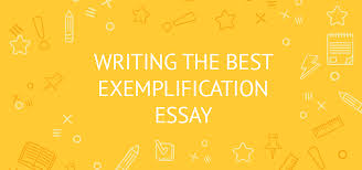 Topics For Exemplification Essays How To Write An Exemplary Exemplification Essay Tips Samples