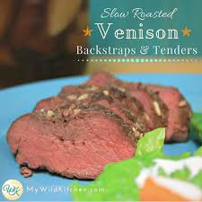 slow roasted venison backstraps tenders my wild kitchen your destination for wild recipes