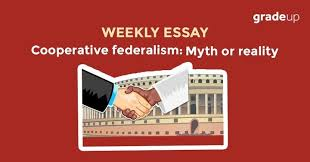 essay cooperative federalism myth or reality weekly essay cooperative federalism myth or reality