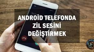 Android Telefonda Zil Sesini Değiştirmek