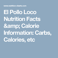 El Pollo Loco Nutrition Facts Calorie Information Carbs