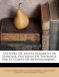 Amazon.co.jp: Histoire De Sainte Elisabeth De Hongrie, Duchesse De ...