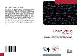 Servant Design Pattern Servant Design Pattern 978 620 1 54770 4 6201547703