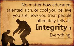 no matter how educated talented rich or cool you believe you no matter how educated talented rich or cool you believe you are how you treat people ultimately tells all integrity is everything popular