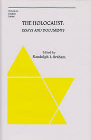 dan wyman books llc  braham randolph l the holocaust essays and documents new york rosenthal institute for holocaust studies boulder colo social science monographs