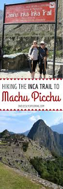 ideas about hiking the inca trail machu hiking the inca trail to machu picchu day 1 2