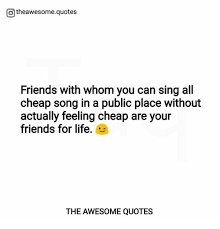 Cheap Quotes Interesting Otheawesomequotes Friends With Whom You Can Sing All Cheap Song In A