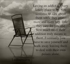 Quotes About Loving An Addict Stunning Loving An Addict Is A Very Exhausting Task You Have To Pretend And