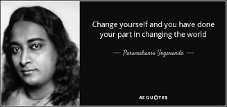 Paramahansa Yogananda Quote Change Yourself And You Have Done Your Interesting Quotes About Changing The World
