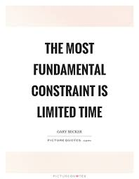 The Most Fundamental Constraint Is Limited Time Limited Time Quotes Mesmerizing Fundamental Quotes Images
