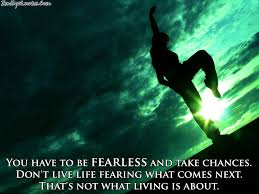 You Have To Be Fearless And Take Chances Dont Live Life Popular