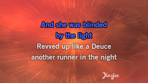 Youtube Manfred Mann Blinded By The Light Karaoke Blinded By The Light Manfred Manns Earth Band