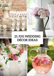 Modern And Vintage Wedding Decorations With Jugs 21 Ideas