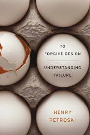 To Forgive Design To Forgive Design 9780674065840 Henry Petroski Bibliovault