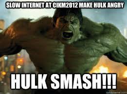 Slow internet at cikm2012 make Hulk ANGRY HULK SMASH!!! - HULK ... via Relatably.com