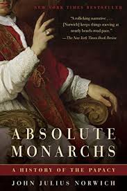 absolute monarchs a history of the papacy john julius norwich 9781400067152 amazon books