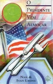 Livro O Presidente Vem Almoçar Nan E Ivan Lyons | MercadoLivre.com.br