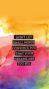 don t let small minds convince you that