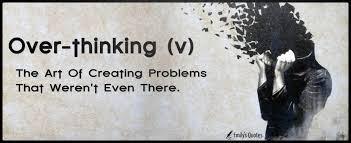 Over Thinking V The Art Of Creating Problems That Werent Even