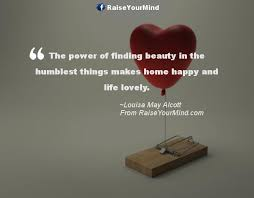 The Power Of Beauty Quotes Best Of The Power Of Finding Beauty In The Humblest Things Makes Home Happy