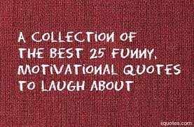 Humorous Inspirational Quotes Delectable A Collection Of The Best 48 Funny Motivational Quotes To Laugh