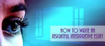 how to write an insightful interpretive essay essay writing