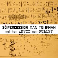neither ANVIL nor PULLEY | So Percussion & Dan Trueman | So Percussion