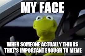 kermit my face when. Plain Kermit Made W Imgflip Meme Maker Intended Kermit My Face When E