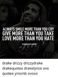 Drake Quotes Interesting ALWAYS SMILE MORE THAN YOU CRY GIVE MORE THAN YOU TAKE LOVE MORE